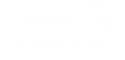 Do more than you get paid for 